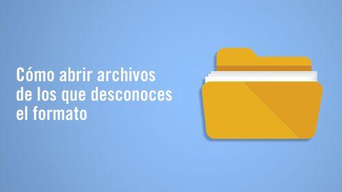 Cómo abrir archivos de los que desconoces el formato