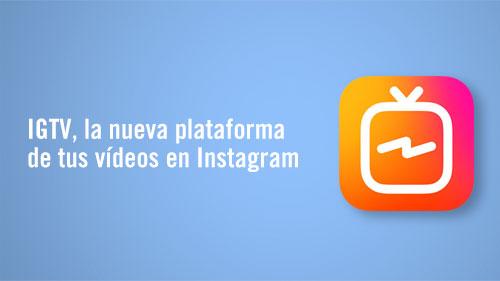 IGTV la nueva plataforma de tus vídeos en Instagram