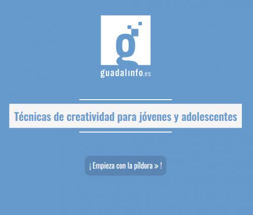 Píldora informativa Guadalinfo sobre técnicas de creatividad para jóvenes y adolescentes. Clicka sobre la imagen y empieza