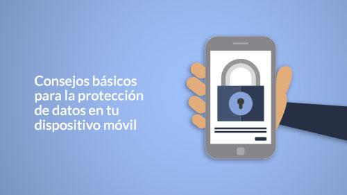 Consejos básicos para la protección de datos en tu dispositivo móvil